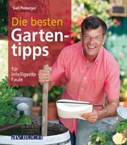 Die besten Gartentipps - für intelligente Faule