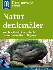 Naturdenkmäler in Bayern - Das Buch zur Serie der Mittelbayerischen Zeitung