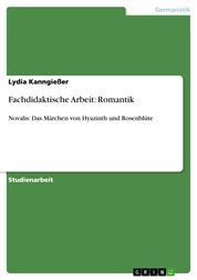 Fachdidaktische Arbeit: Romantik - Novalis: Das Märchen von Hyazinth und Rosenblüte