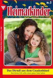 Heimatkinder 5 – Heimatroman - Das Dirndl aus dem Gnadenhäusl