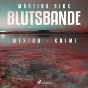 Blutsbande - Mexico-Krimi (Ungekürzt)