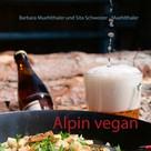 Barbara Muehlthaler: Alpin vegan