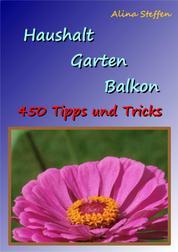 Haushalt Garten Balkon - 450 Tipps und Tricks
