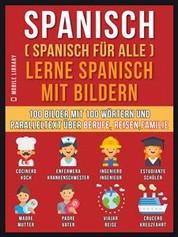 Spanisch (Spanisch für alle) Lerne Spanisch mit Bildern (Vol 1) - 100 Bilder mit 100 Wörtern und paralleltext über Berufe, Reisen,Familie