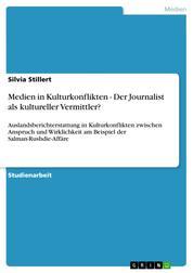 Medien in Kulturkonflikten - Der Journalist als kultureller Vermittler? - Auslandsberichterstattung in Kulturkonflikten zwischen Anspruch und Wirklichkeit am Beispiel der Salman-Rushdie-Affäre
