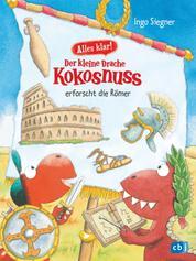 Alles klar! Der kleine Drache Kokosnuss erforscht die Römer - Mit zahlreichen Sach- und Kokosnuss-Illustrationen