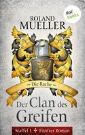Roland Mueller: Der Clan des Greifen - Staffel I. Fünfter Roman: Die Rache ★★★★