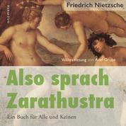 Also sprach Zarathustra. Ein Buch für Alle und Keinen. - Volltextlesung von Axel Grube