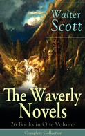 Sir Walter Scott: The Waverly Novels: 26 Books in One Volume - Complete Collection