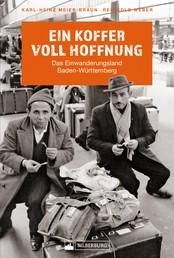 Ein Koffer voll Hoffnung - Das Einwanderungsland Baden-Württemberg