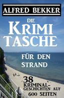 Alfred Bekker: 38 Kriminalgeschichten - Die Alfred Bekker Krimi-Tasche ★★