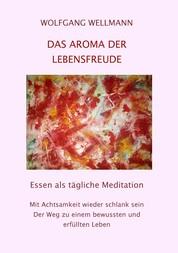 Das Aroma der Lebensfreude - Essen als tägliche Meditation