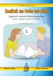 Smalltalk aus Ferien und Alltag - Ägyptisch-Arabisch blitzartig sprechen Deutsch - Ägyptisch-Arabisch mit Lautschrift