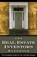Steven D Fisher: The Real Estate Investor's Handbook The Complete Guide for the Individual Investor