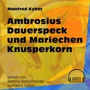 Ambrosius Dauerspeck und Mariechen Knusperkorn (Ungekürzt)