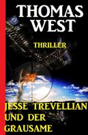 Thomas West: Jesse Trevellian und der Grausame: Thriller
