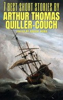 Arthur Quiller-Couch: 7 best short stories by Arthur Thomas Quiller-Couch
