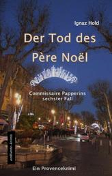 DER TOD DES PÈRE NOËL - Commissaire Papperins sechster Fall - ein Provencekrimi