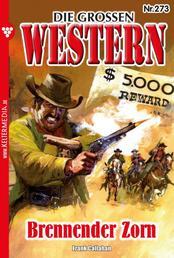 Die großen Western 273 - Brennender Zorn