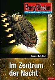 Planetenroman 6: Im Zentrum der Nacht - Ein abgeschlossener Roman aus dem Perry Rhodan Universum