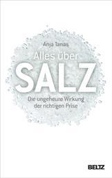 Alles über Salz - Die ungeheure Wirkung der richtigen Prise