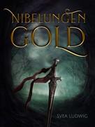 Svea Ludwig: Nibelungen Gold