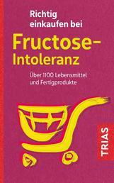 Richtig einkaufen bei Fructose-Intoleranz - Über 1100 Lebensmittel und Fertigprodukte