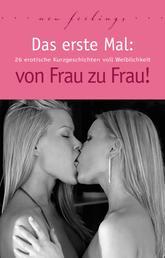 Das erste Mal: von Frau zu Frau! - 26 erotische Kurzgeschichten voll Weiblichkeit