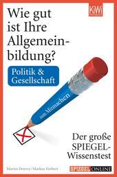 Wie gut ist Ihre Allgemeinbildung? Politik & Gesellschaft - Der große SPIEGEL-Wissenstest zum Mitmachen