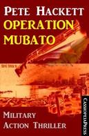 Pete Hackett: Pete Hackett Thriller - Operation Mubato: Military Action