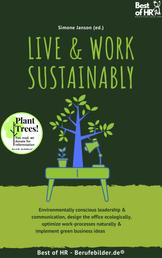 Live & Work Sustainably - Environmentally conscious leadership & communication, design the office ecologically, optimize work-processes naturally & implement green business ideas