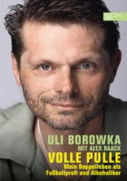 Uli Borowka - Volle Pulle - Mein Doppelleben als Fußballprofi und Alkoholiker