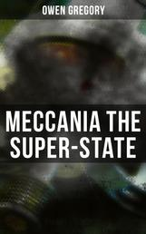 Meccania the Super-State - Foreseeing the Future and Foretelling the Terror of a Totalitarian Nazi-Like Regime (A Dark Dystopia)