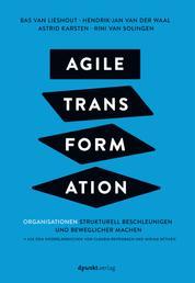 Agile Transformation - Organisationen strukturell beschleunigen und beweglicher machen