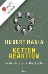 Kettenreaktion - Die Geschichte der Atombombe