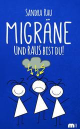 Migräne - Und RAUS bist du