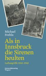 Als in Innsbruck die Sirenen heulten - Luftangriffe 1943-1945