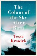 Tessa Keswick: The Colour of the Sky After Rain