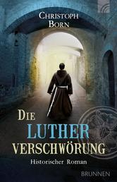 Die Lutherverschwörung - Historischer Roman