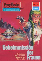 "Perry Rhodan 718: Geheimmission der Frauen - Perry Rhodan-Zyklus ""Aphilie"""