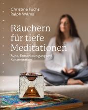 Räuchern für tiefe Meditationen - Ruhe, Entschleunigung und Konzentration