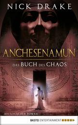 Anchesenamun - Das Buch des Chaos - Historischer Roman