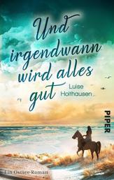 Und irgendwann wird alles gut - Ein Ostsee-Roman