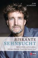 Dirk Schröder: Riskante Sehnsucht