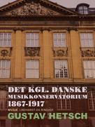 Gustav Hetsch: Det kgl. danske Musikkonservatorium 1867-1917