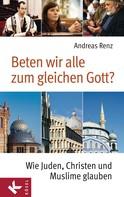 Andreas Renz: Beten wir alle zum gleichen Gott? ★★★★★