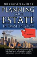 Linda C. Ashar: The Complete Guide to Planning Your Estate In Washington A Step-By-Step Plan to Protect Your Assets, Limit Your Taxes, and Ensure Your Wishes Are Fulfilled for Washington Residents
