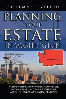 The Complete Guide to Planning Your Estate In Washington A Step-By-Step Plan to Protect Your Assets, Limit Your Taxes, and Ensure Your Wishes Are Fulfilled for Washington Residents
