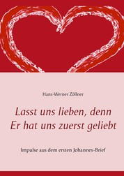 Lasst uns lieben, denn Er hat uns zuerst geliebt - Impulse aus dem ersten Johannes-Brief