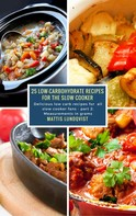 Mattis Lundqvist: 25 Low-Carbohydrate Recipes for the Slow Cooker